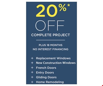 20% off complete project plus 18 months no interest financing