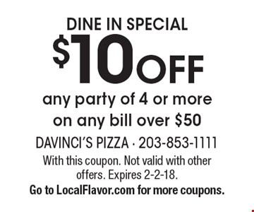 DINE IN SPECIAL $10 OFF any party of 4 or more on any bill over $50. With this coupon. Not valid with other offers. Expires 2-2-18. Go to LocalFlavor.com for more coupons.