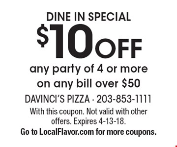 DINE IN SPECIAL $10 OFF any party of 4 or more on any bill over $50. With this coupon. Not valid with other offers. Expires 4-13-18. Go to LocalFlavor.com for more coupons.