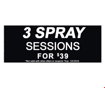 3 Spray Sessions for $39. Not valid with other offers or coupons. Exp. 2-2-18