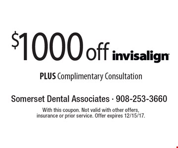 $1000 off Invisalign PLUS Complimentary Consultation. With this coupon. Not valid with other offers, insurance or prior service. Offer expires 12/15/17.