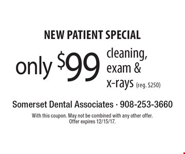 New Patient Special only $99 cleaning, exam & x-rays (reg. $250). With this coupon. May not be combined with any other offer. Offer expires 12/15/17.
