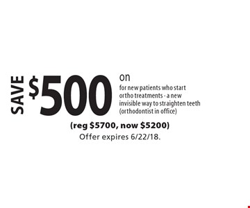 save $500 on invisalign for new patients who start ortho treatments - a new invisible way to straighten teeth (orthodontist in office). Offer expires 6/22/18.