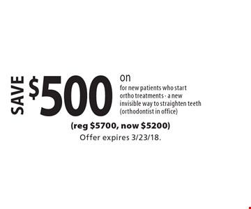 save $500 on invisalign. For new patients who start or tho treatments. A new invisible way to straighten teeth (orthodontist in office). Offer expires 3/23/18.