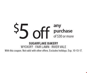 $5 off any purchase of $30 or more. With this coupon. Not valid with other offers. Excludes holidays. Exp. 10-13-17.