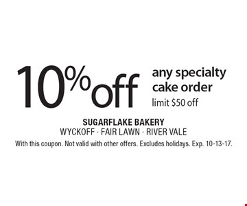 10% off any specialty cake order limit $50 off. With this coupon. Not valid with other offers. Excludes holidays. Exp. 10-13-17.
