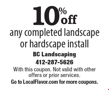 10% off any completed landscape or hardscape install. With this coupon. Not valid with other offers or prior services. Go to LocalFlavor.com for more coupons.