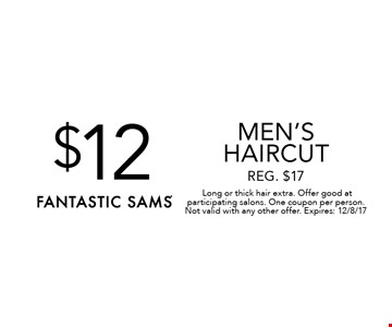 $12 men's haircut Reg. $17.Long or thick hair extra. Offer good at participating salons. One coupon per person. Not valid with any other offer. Expires: 12/8/17