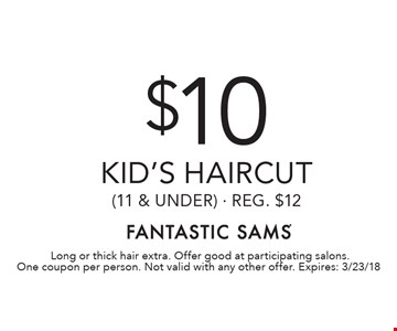 $10 kid's haircut (11 & under) - Reg. $12. Long or thick hair extra. Offer good at participating salons. One coupon per person. Not valid with any other offer. Expires: 3/23/18