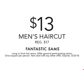 $13 men's haircut Reg. $17. Long or thick hair extra. Offer good at participating salons. One coupon per person. Not valid with any other offer. Expires: 3/23/18