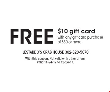 Free $10 gift card with any gift card purchase of $50 or more. With this coupon. Not valid with other offers. Valid 11-24-17 to 12-24-17.