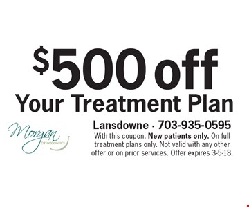 $500 off Your Treatment Plan. With this coupon. New patients only. On full treatment plans only. Not valid with any other offer or on prior services. Offer expires 3-5-18.