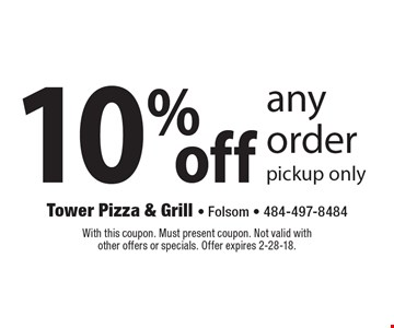 10% off any order. Pickup only. With this coupon. Must present coupon. Not valid with other offers or specials. Offer expires 2-28-18.