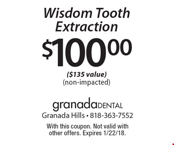 $100.00 Wisdom Tooth Extraction ($135 value) (non-impacted). With this coupon. Not valid with other offers. Expires 1/22/18.