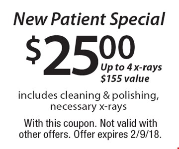New Patient Special $25.00. Includes cleaning & polishing, necessary x-rays. Up to 4 x-rays, $155 value. With this coupon. Not valid with other offers. Offer expires 2/9/18.