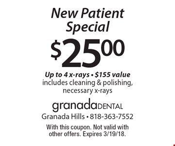 $25.00 New Patient Special Up to 4 x-rays - $155 value includes cleaning & polishing, necessary x-rays. With this coupon. Not valid with other offers. Expires 3/19/18.
