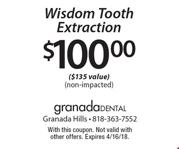 $100.00 Wisdom Tooth Extraction ($135 value) (non-impacted). With this coupon. Not valid with other offers. Expires 4/16/18.