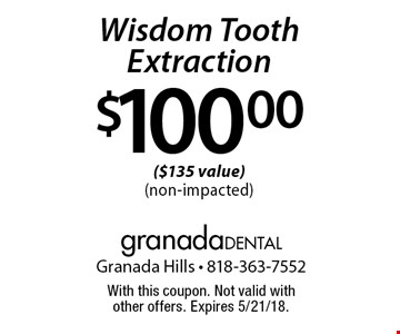 $100 Wisdom Tooth Extraction ($135 value) (non-impacted). With this coupon. Not valid with other offers. Expires 5/21/18.