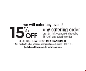 We will cater any event! 15% Off any catering order. Present this coupon and receive 15% off any catering order. Not valid with other offers or prior purchases. Expires 10/31/17. Go to LocalFlavor.com for more coupons.