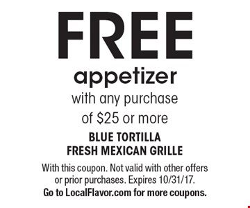 Free appetizer with any purchase of $25 or more. With this coupon. Not valid with other offers or prior purchases. Expires 10/31/17. Go to LocalFlavor.com for more coupons.