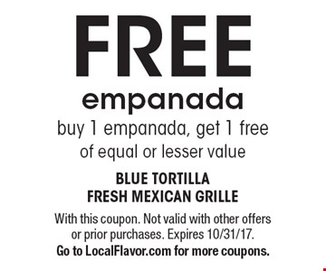 Free empanada. Buy 1 empanada, get 1 free of equal or lesser value. With this coupon. Not valid with other offers or prior purchases. Expires 10/31/17. Go to LocalFlavor.com for more coupons.