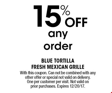 15% off any order. With this coupon. Can not be combined with any other offer or special not valid on delivery. One per customer per visit. Not valid on prior purchases. Expires 12/20/17.