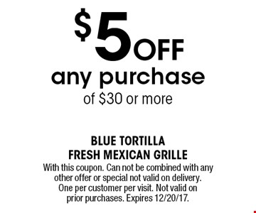 $5 off any purchase of $30 or more. With this coupon. Can not be combined with any other offer or special not valid on delivery. One per customer per visit. Not valid on prior purchases. Expires 12/20/17.
