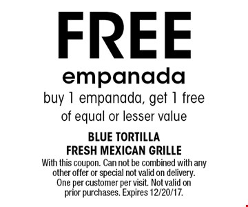 Free empanada. Buy 1 empanada, get 1 free of equal or lesser value. With this coupon. Can not be combined with any other offer or special not valid on delivery. One per customer per visit. Not valid on prior purchases. Expires 12/20/17.