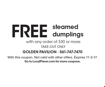 FREE steamed dumplings. With any order of $30 or more. Take Out Only. With this coupon. Not valid with other offers. Expires 11-3-17.Go to LocalFlavor.com for more coupons.