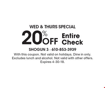 Wed & Thurs Special: 20% off entire check. With this coupon. Not valid on holidays. Dine in only. Excludes lunch and alcohol. Not valid with other offers. Expires 4-30-18.