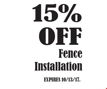 15% OFF Fence Installation. EXPIRES 10/13/17.