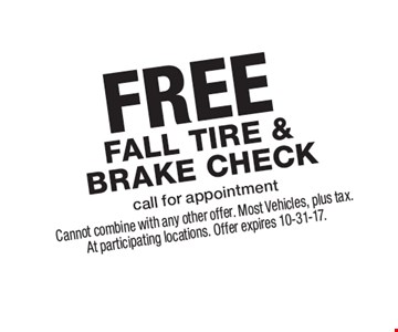 FREE Fall tire & Brake Check call for appointment. Cannot combine with any other offer. Most Vehicles, plus tax. At participating locations. Offer expires 10-31-17.