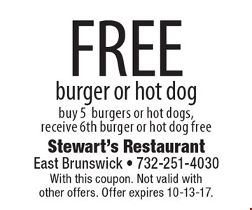 FREE burger or hot dog. Buy 5 burgers or hot dogs, receive 6th burger or hot dog free. With this coupon. Not valid with other offers. Offer expires 10-13-17.