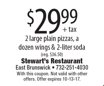 $29.99 2 large plain pizzas, a dozen wings & 2-liter soda (reg. $36.50). With this coupon. Not valid with other offers. Offer expires 10-13-17.