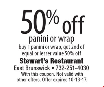 50% off panini or wrap buy 1 panini or wrap, get 2nd of equal or lesser value 50% off. With this coupon. Not valid withother offers. Offer expires 10-13-17.