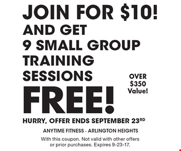 Join For $10! AND Get 9 Small GroupTraining Sessions Free! Hurry, Offer ends September 23rd. OVER $350 Value! With this coupon. Not valid with other offers or prior purchases. Expires 9-23-17.