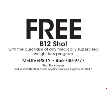 Free B12 shot. With the purchase of any medically supervised weight loss program. With this coupon. Not valid with other offers or prior services. Expires 11-10-17.