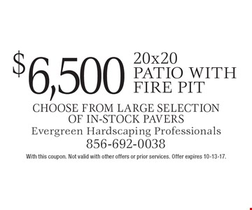 $6,500 20x20 patio with fire pit. Choose from large selection of in-stock pavers . With this coupon. Not valid with other offers or prior services. Offer expires 10-13-17.