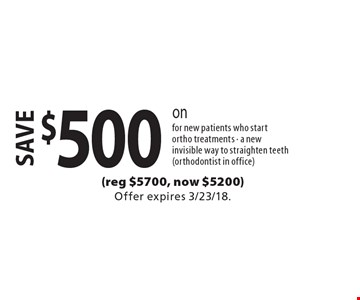 save $500 on invisalign for new patients who start ortho treatments. A new invisible way to straighten teeth (orthodontist in office). Offer expires 3/23/18.