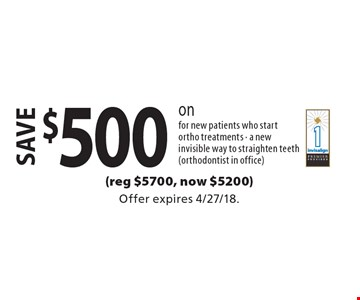 save $500 on invisalign (reg $5700, now $5200) for new patients who start ortho treatments - a new invisible way to straighten teeth (orthodontist in office). Offer expires 4/27/18.