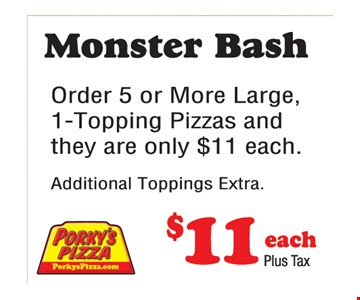 $11 each plus tax Order 5 or more large 1-topping pizzas.