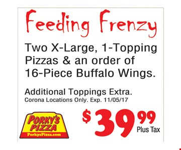 $39.99 2 X-Large, 1-Topping pizzas & an order of 16-piece buffalo wings.