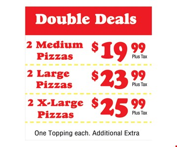 2 Medium Pizzas $19.99, 2 Large Pizzas $23.99 and 2 X-Large Pizzas $25.99