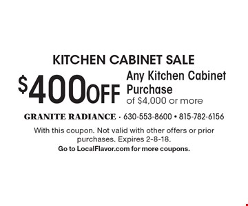 $400 OFF Any Kitchen Cabinet Purchase of $4,000 or more . With this coupon. Not valid with other offers or prior purchases. Expires 2-8-18. Go to LocalFlavor.com for more coupons.