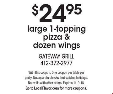 $24.95 large 1-topping pizza & dozen wings. With this coupon. One coupon per table per party. No separate checks. Not valid on holidays. Not valid with other offers. Expires 11-9-18. Go to LocalFlavor.com for more coupons.