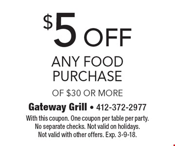 $5 off any food purchase of $30 or more. With this coupon. One coupon per table per party. No separate checks. Not valid on holidays. Not valid with other offers. Exp. 3-9-18.