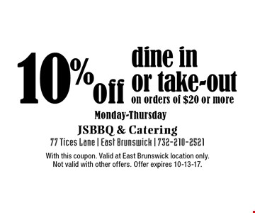 10% off dine in or take-out on orders of $20 or more. Monday-Thursday. With this coupon. Valid at East Brunswick location only. Not valid with other offers. Offer expires 10-13-17.