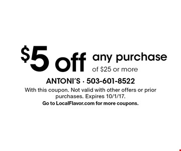 $5 off any purchase of $25 or more. With this coupon. Not valid with other offers or prior purchases. Expires 10/1/17. Go to LocalFlavor.com for more coupons.