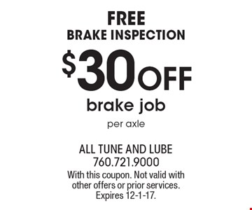 Free Brake Inspection $30 off brake job per axle. With this coupon. Not valid with other offers or prior services. Expires 12-1-17.