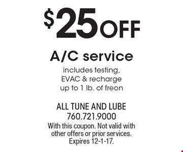 $25 off A/C service includes testing, EVAC & recharge up to 1 lb. of freon. With this coupon. Not valid with other offers or prior services. Expires 12-1-17.